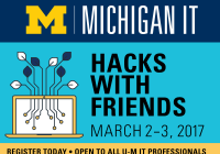 Hacks with Friends, March 2-3, 2017; Register Today; Open to All U-M IT Professionals