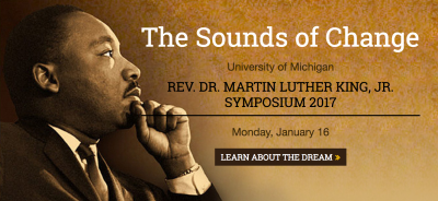 Profile photo of MLK w/text: The Sounds of Change University of Michigan REV. DR. MARTIN LUTHER KING, JR. SYMPOSIUM 2017 Monday, January 16