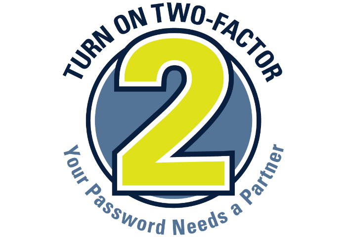 Turn on two-factor. Your Password Need a Partner. Large yellow 2 on blue circle.