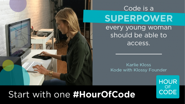 Code is a SUPERPOWER every young woman should be able to access. Karlie Kloss Kode with Klossy founder. Start with #HourofCode. (Karlie Kloss sitting at computer.)