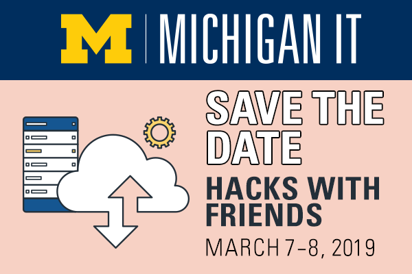Michigan IT: Save the date for Hacks with Friends March 7–8, 2019