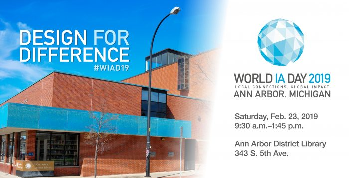 Design for Difference: World Information Architecture Day 2019. Ann Arbor, Michigan. Saturday, Feb. 23, 2019. 9:30 a.m.–1:45 p.m. Ann Arbor District Library 343 S. 5th Ave.