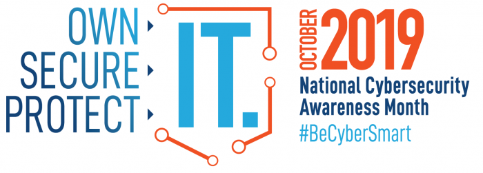 Own. Secure. Protect. IT. October 2019. National Cybersecurity Awareness Month. #BeCyberSmart