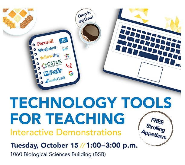 Technology Tools for Teaching. Interactive Demonstrations and Strolling Appetizers. Tuesday Oct 15 1-3 pm, 1060 BSB