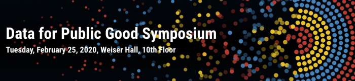 Data for Public Good Symposium on Tuesday, February 25, 2020, Weiser Hall, 10th floor