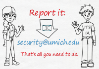 Cartoon-like drawing of two people. Report it: security@umich.edu. That's all you need to do.