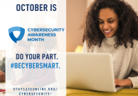 Ocotober is Cybersecurity Awareness Month. Do your Part. #BECYBERSMART. STAYSFEONLINE.OR/CYBERSECTURITY-AWARENESS-MONTH